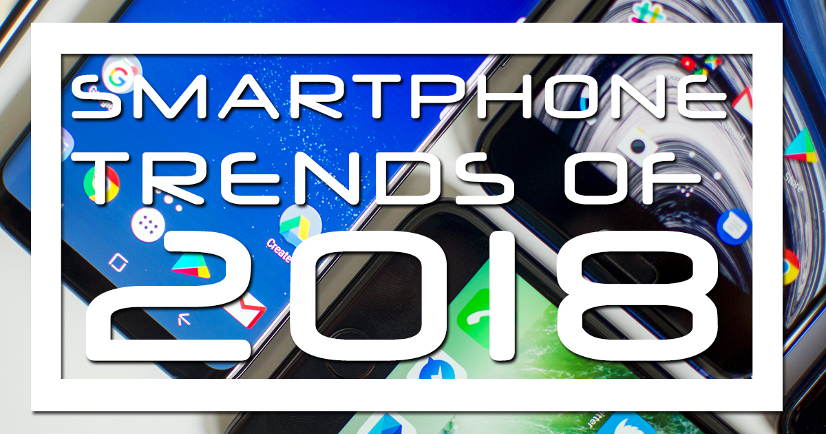SMARTPHONE-TRENDS-OF-2018