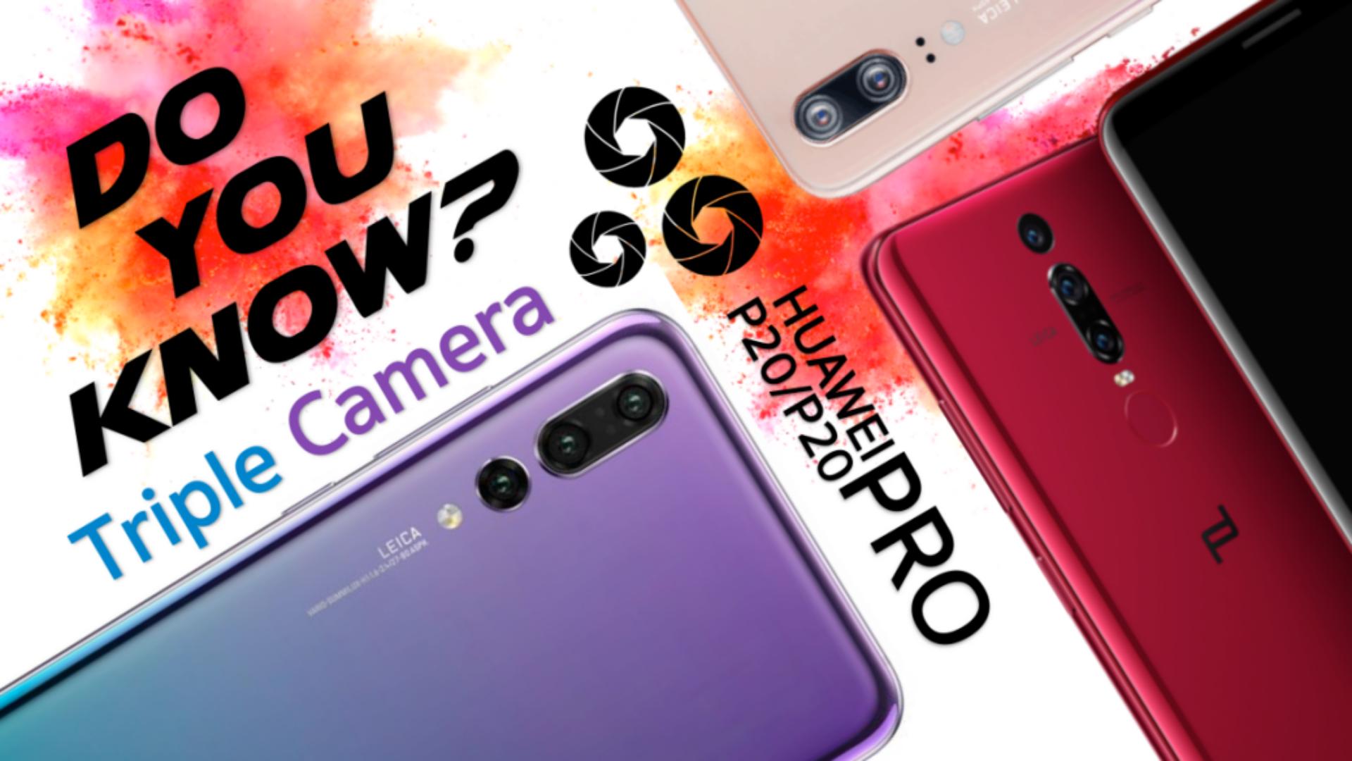 Do you know Huawei P20 Pro Triple camera
