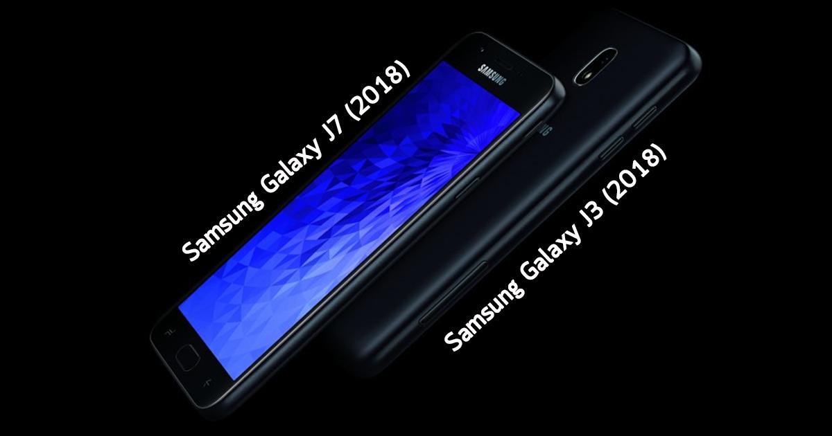 Samsung Galaxy J3 (2018) and Samsung Galaxy J7 (2018)